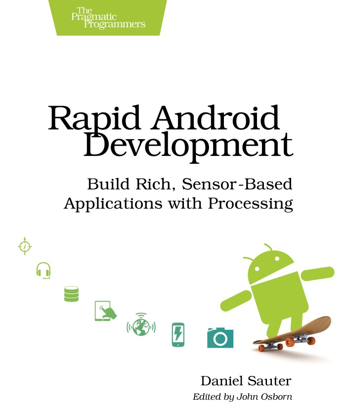Book: Rapid Android Development: Build Rich, Sensor-Based Applications with Processing